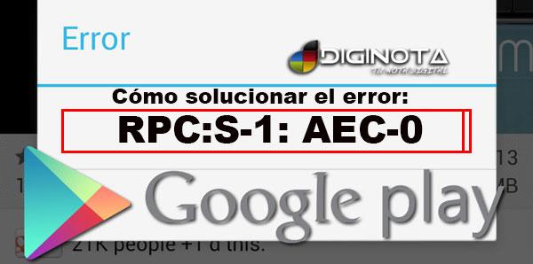 solucion-error-RPC-S-1--AEC-0-android-googleplay-diginota