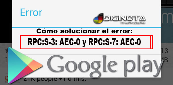 Photo of Cómo solucionar Error RPC:S-3 y RPC:S-7 de Play Store en Android