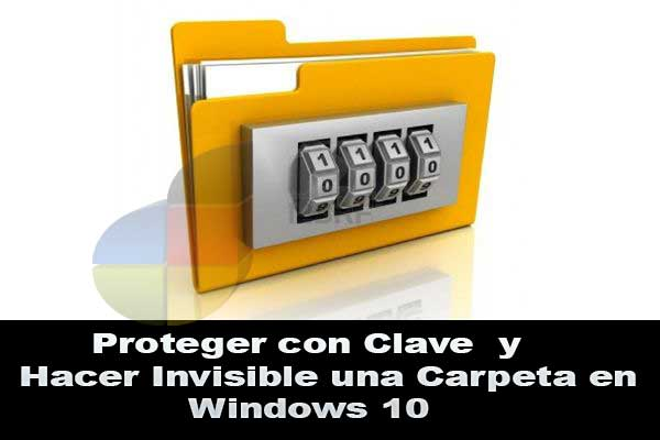 hacer invisible una carpeta en Windows 10 y con clave