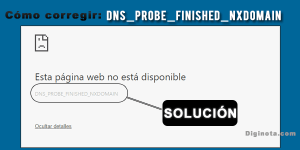 Cómo corregir DNS_PROBE_FINISHED_NXDOMAIN