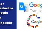 usar traductor google sin datos o conexión
