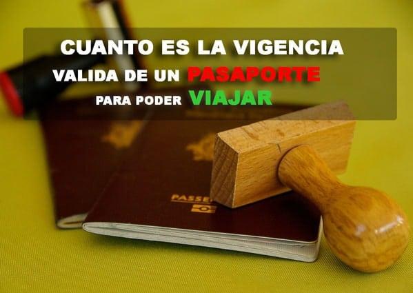Cuanto es la vigencia valida del pasaporte para viajar