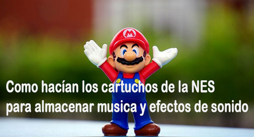 Como hacían los cartuchos de la NES para almacenar musica y efectos de sonido