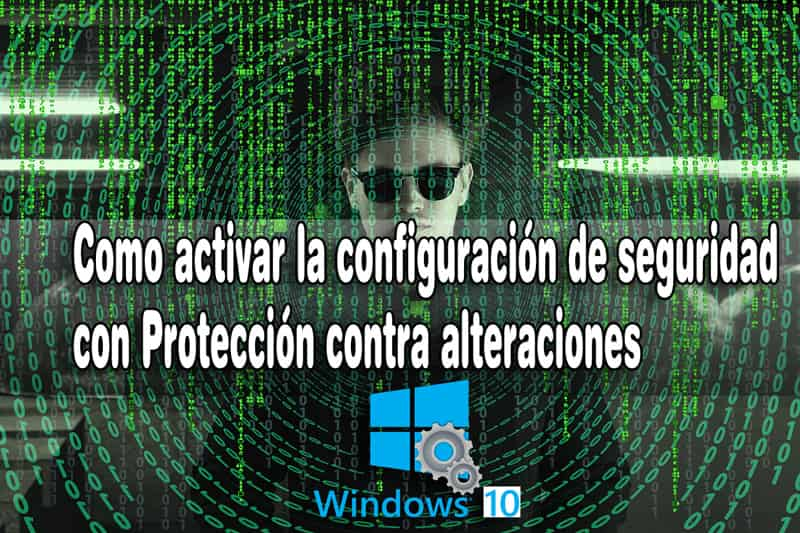 habilitar la protección contra alteraciones windows 10