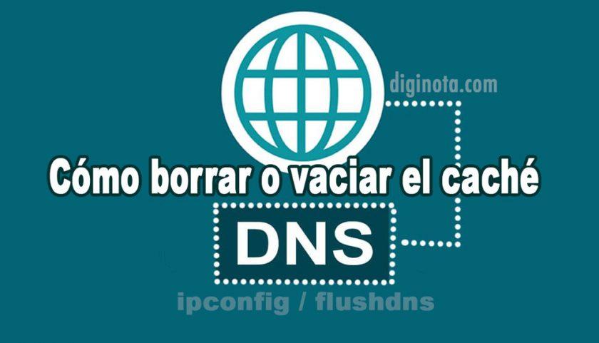 Cómo borrar o vaciar el caché de DNS en Windows