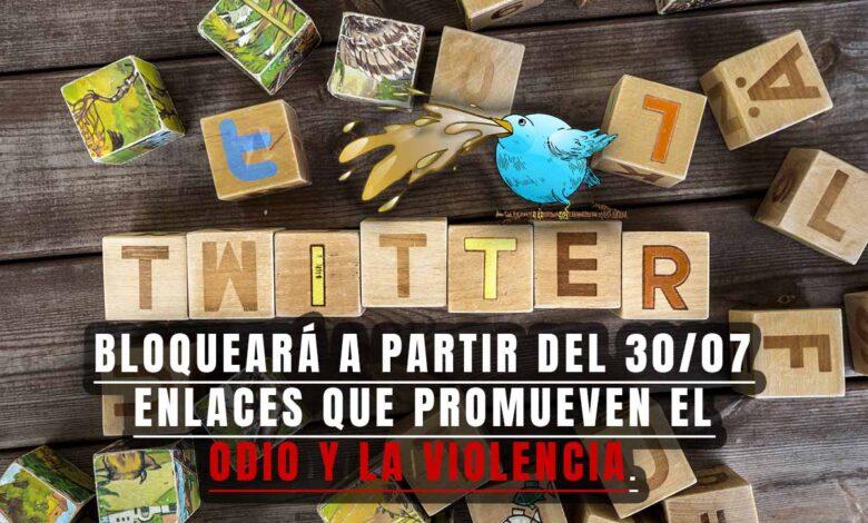 Twitter Bloqueará a partir del 30/07 enlaces que promueven el odio y la violencia. 1
